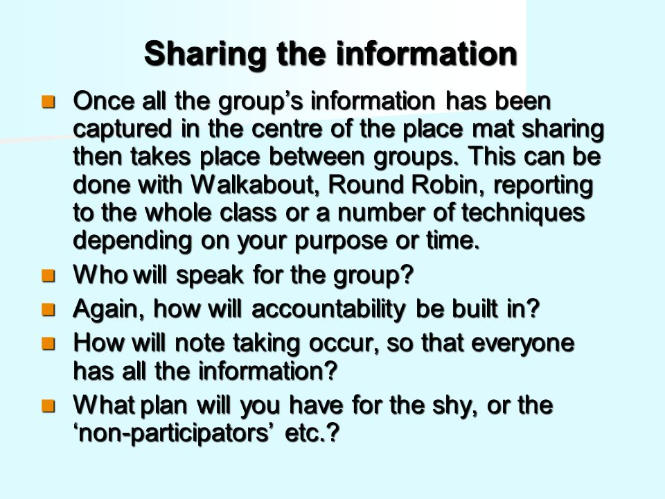 Sharing the information Once all the group's information has been captured in the centre of the place mat sharing then takes place between groups.