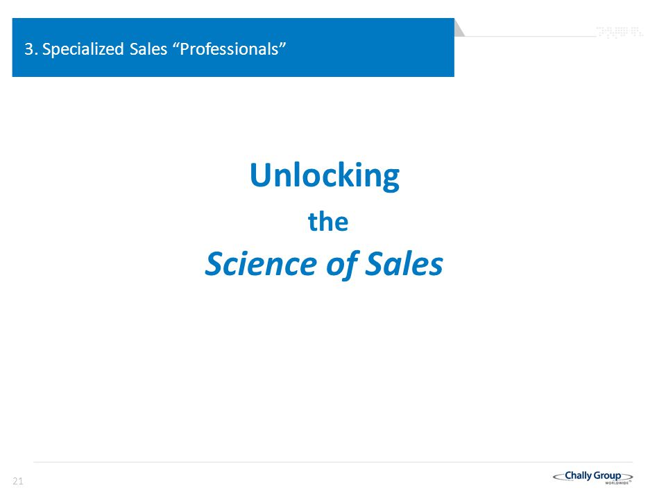 "21 3. Specialized Sales ""Professionals"" Move Beyond Personal Experience to the Actuarial Business Processes of Other ""C"" Suite Functions Where Do We G"