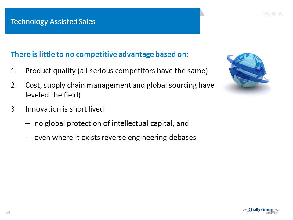 34 Technology Assisted Sales Future Markets Have Changed Permanently There is little to no competitive advantage based on: 1.Product quality (all seri