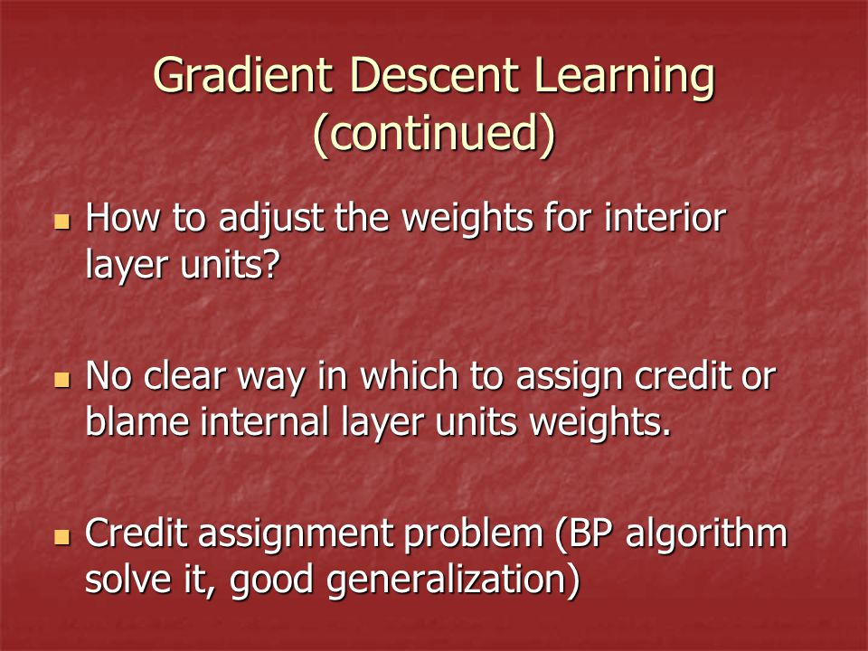 Gradient Descent Learning (continued) How to adjust the weights for interior layer units.