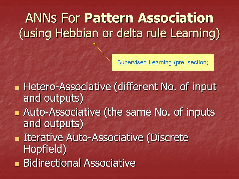 ANNs For Pattern Association (using Hebbian or delta rule Learning) Hetero-Associative (different No.