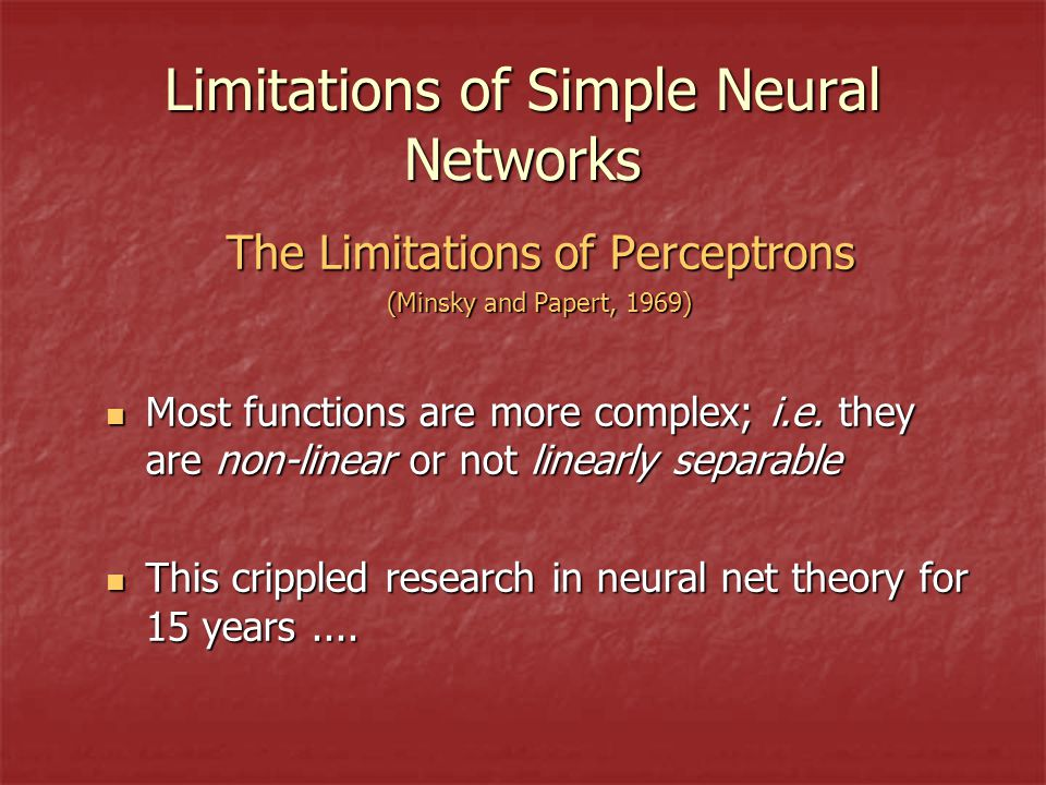The Limitations of Perceptrons (Minsky and Papert, 1969) Most functions are more complex; i.e.