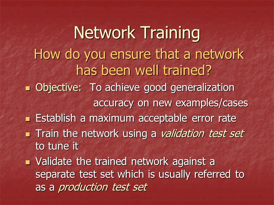 How do you ensure that a network has been well trained.