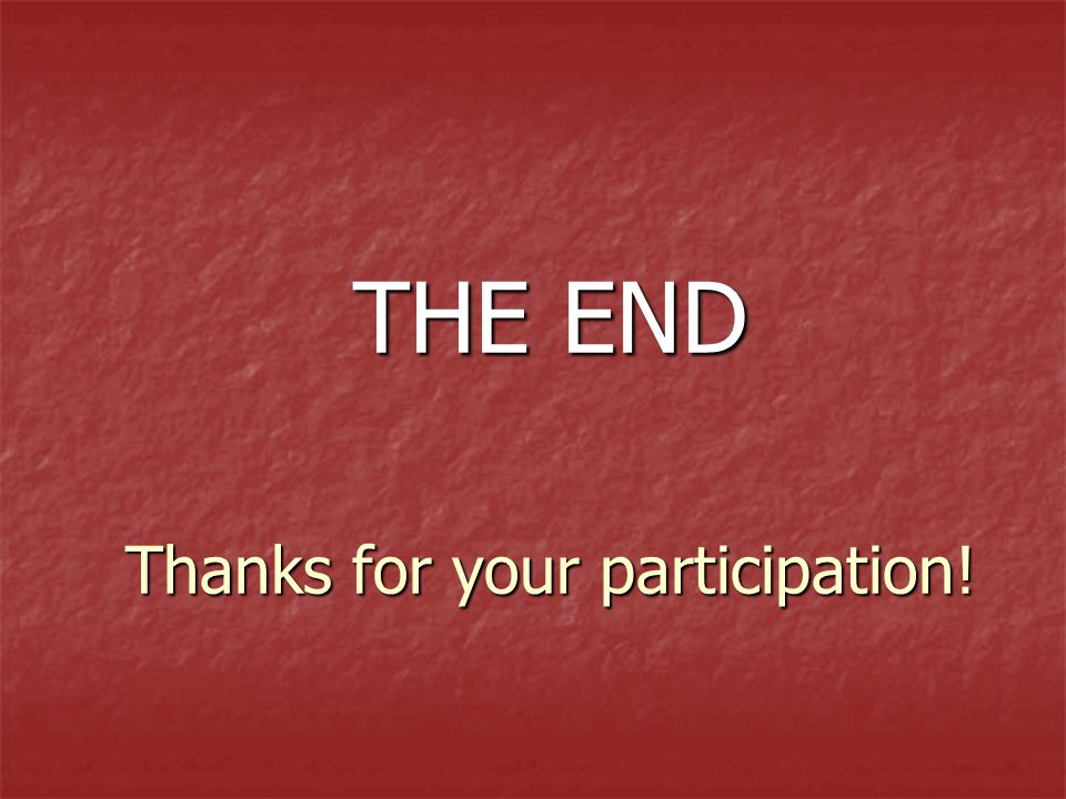 THE END Thanks for your participation!