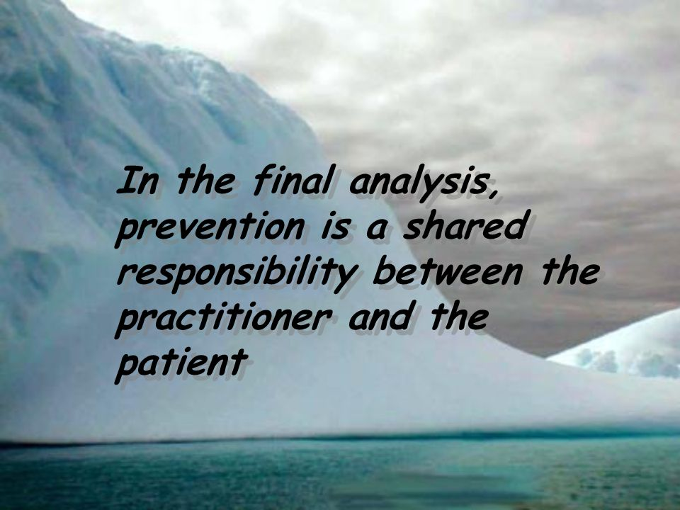 In the final analysis, prevention is a shared responsibility between the practitioner and the patient