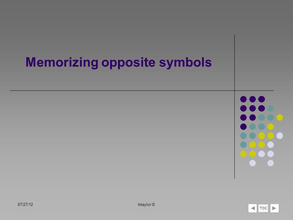 07/27/12lntaylor © TOC Memorizing opposite symbols