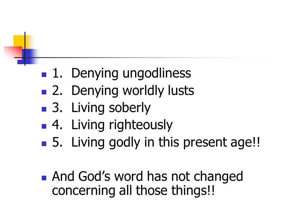 1. Denying ungodliness 2. Denying worldly lusts 3.