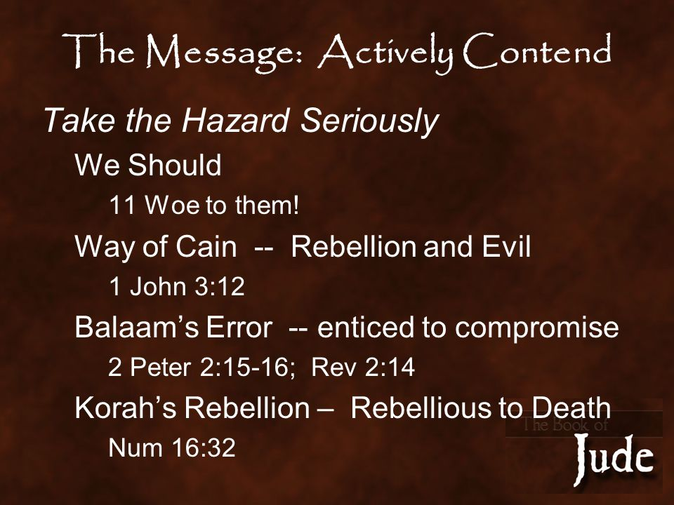 The Message: Actively Contend Take the Hazard Seriously We Should 11 Woe to them.