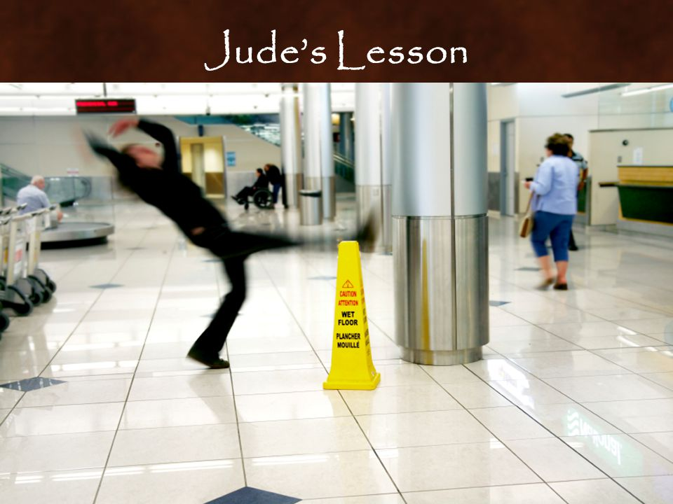 Jude's Lesson  AVOID SLIPPING— CONTEND FOR THE FAITH AND NEVER COMNPROMISE.