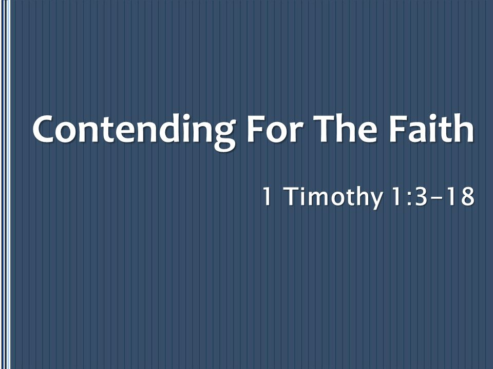 1 Timothy 1:3-18 Contending For The Faith