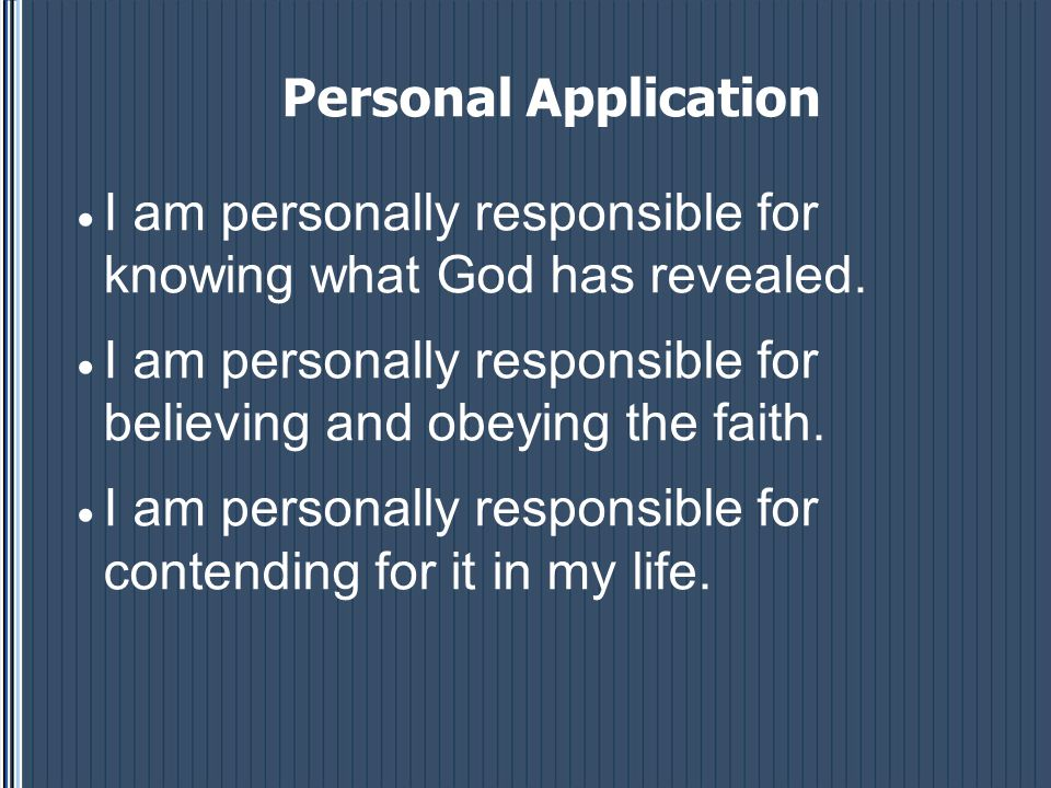 Personal Application  I am personally responsible for knowing what God has revealed.