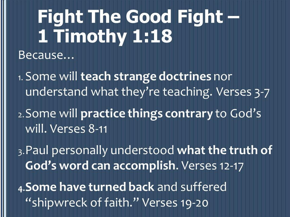 Fight The Good Fight – 1 Timothy 1:18 Because… 1.
