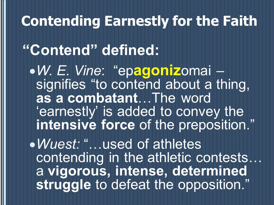 Contending Earnestly for the Faith Contend defined:  W.
