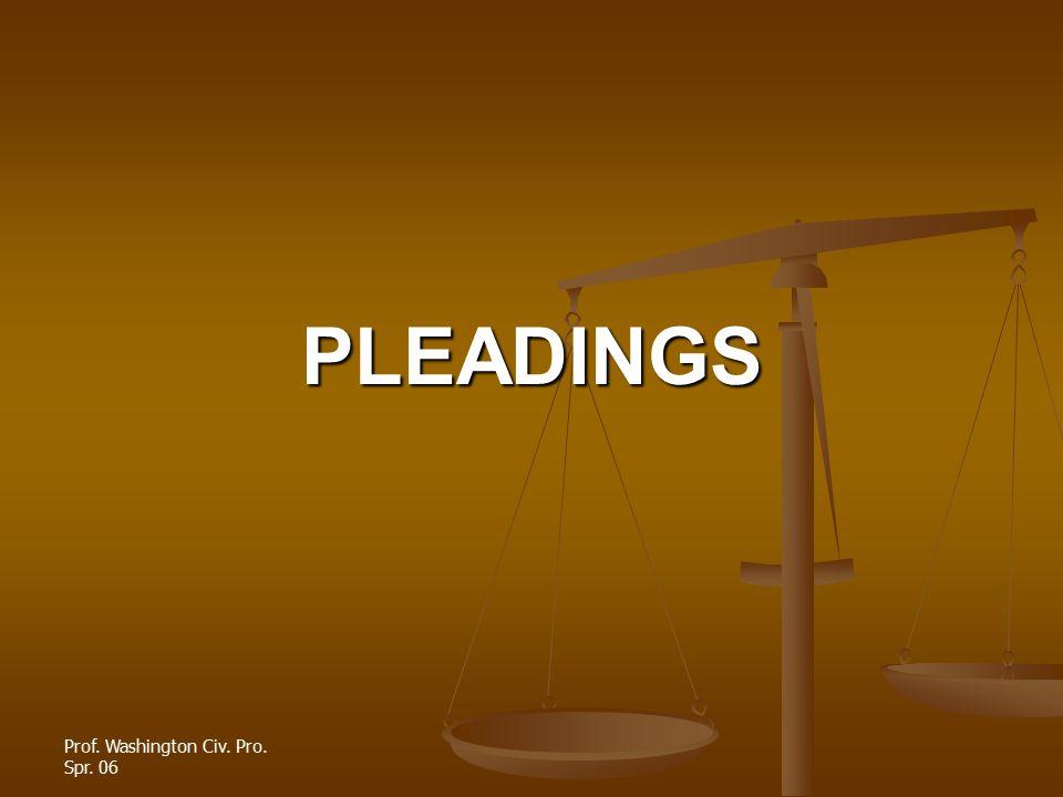 Prof. Washington Civ. Pro. Spr. 06 PLEADINGS