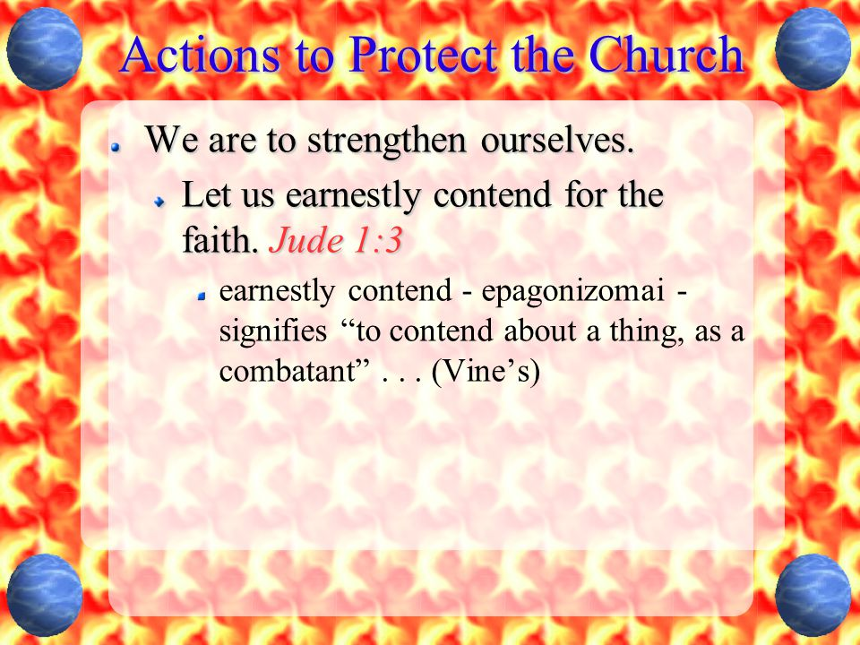 Actions to Protect the Church We are to strengthen ourselves.