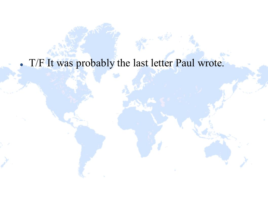 T/F It was probably the last letter Paul wrote.