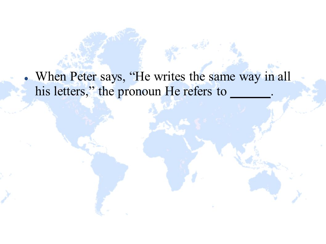 "When Peter says, ""He writes the same way in all his letters,"" the pronoun He refers to ______."