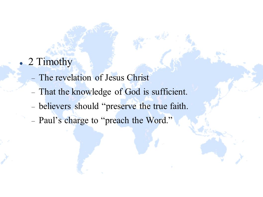 "2 Timothy  The revelation of Jesus Christ  That the knowledge of God is sufficient.  believers should ""preserve the true faith.  Paul's charge to"