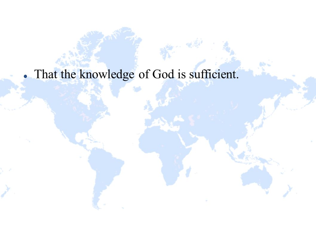That the knowledge of God is sufficient.