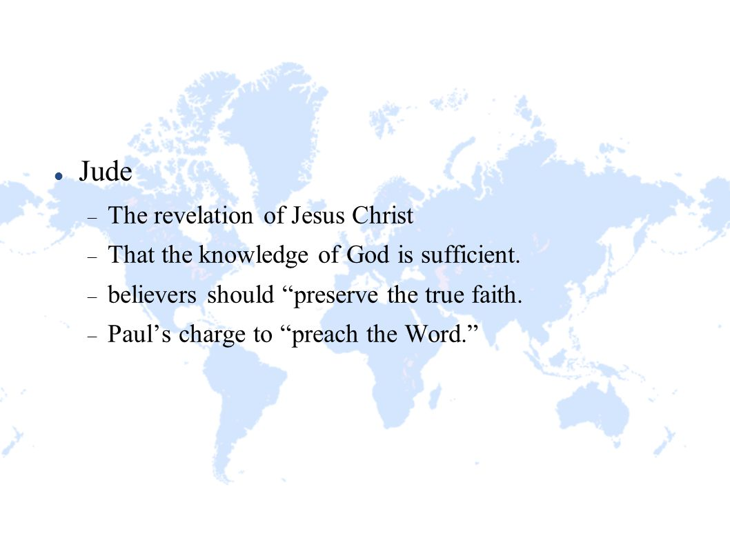 "Jude  The revelation of Jesus Christ  That the knowledge of God is sufficient.  believers should ""preserve the true faith.  Paul's charge to ""prea"