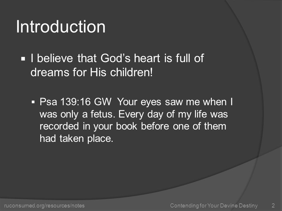 ruconsumed.org/resources/notes Contending for Your Devine Destiny Introduction  I believe that God's heart is full of dreams for His children.