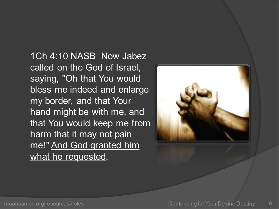ruconsumed.org/resources/notes Contending for Your Devine Destiny 1Ch 4:10 NASB Now Jabez called on the God of Israel, saying,
