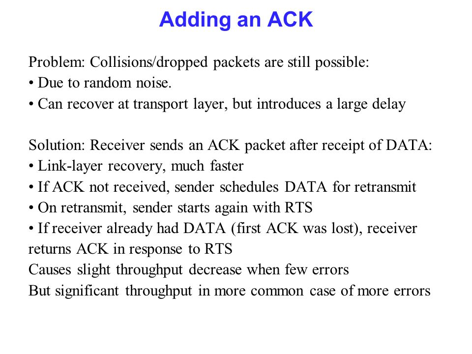 Adding an ACK Problem: Collisions/dropped packets are still possible: Due to random noise.