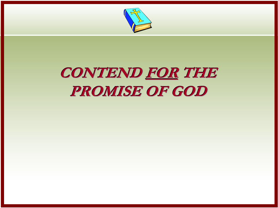 CONTEND FOR THE PROMISE OF GOD