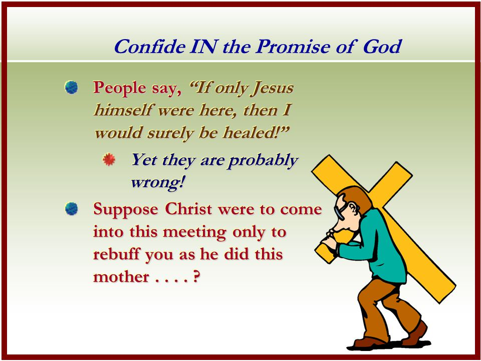 People say, If only Jesus himself were here, then I would surely be healed! Yet they are probably wrong.