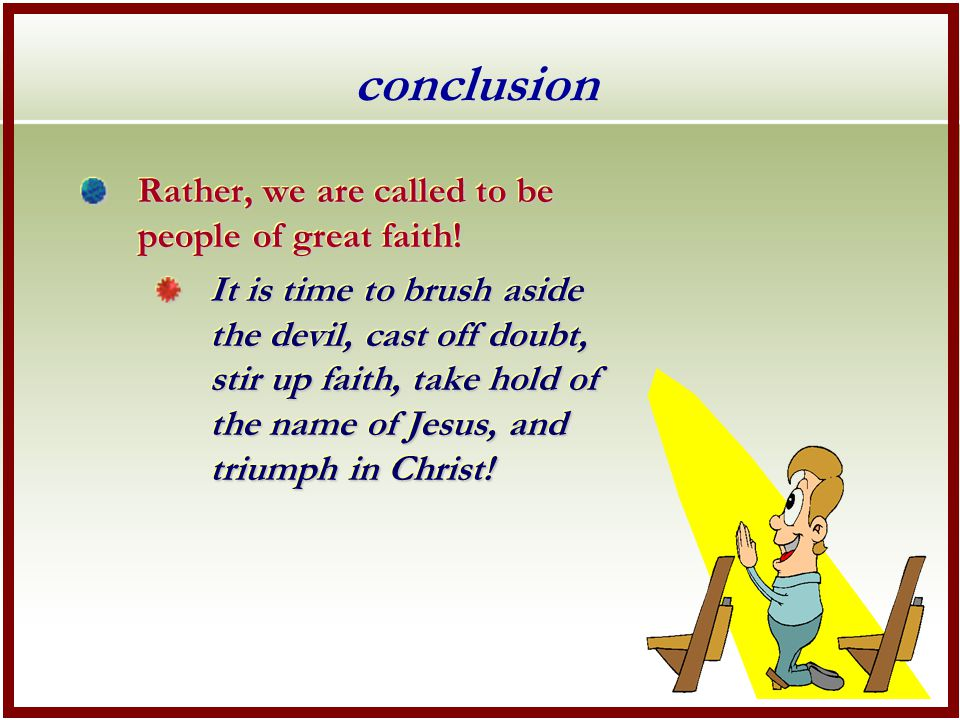 conclusion Rather, we are called to be people of great faith.