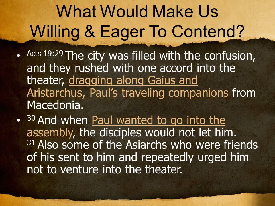 What Would Make Us Willing & Eager To Contend? Acts 19:29 The city was filled with the confusion, and they rushed with one accord into the theater, dr