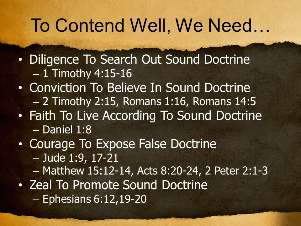 To Contend Well, We Need… Diligence To Search Out Sound Doctrine – 1 Timothy 4:15-16 Conviction To Believe In Sound Doctrine – 2 Timothy 2:15, Romans