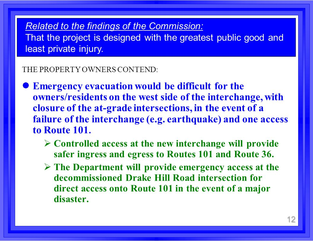 THE PROPERTY OWNERS CONTEND: Emergency evacuation would be difficult for the owners/residents on the west side of the interchange, with closure of the at-grade intersections, in the event of a failure of the interchange (e.g.