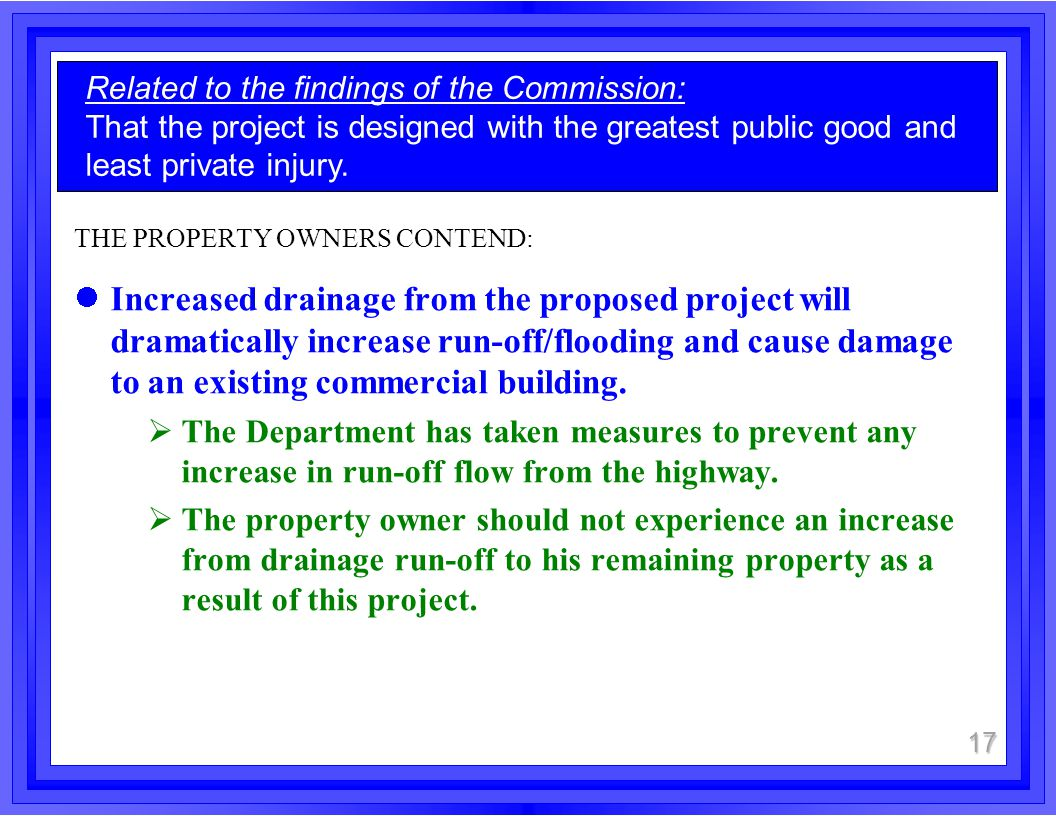 THE PROPERTY OWNERS CONTEND: Increased drainage from the proposed project will dramatically increase run-off/flooding and cause damage to an existing commercial building.