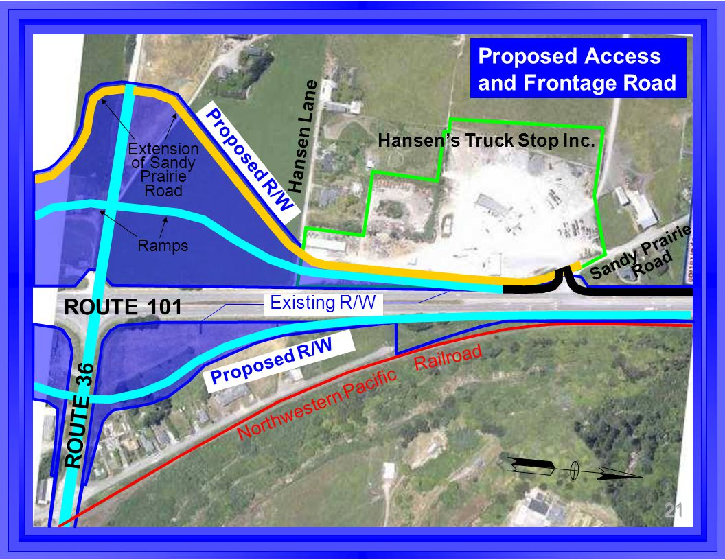 Proposed Access and Frontage Road 21 Proposed R/W Hansen Lane Proposed R/W Existing R/W Northwestern Pacific Railroad Hansen's Truck Stop Inc. Sandy P