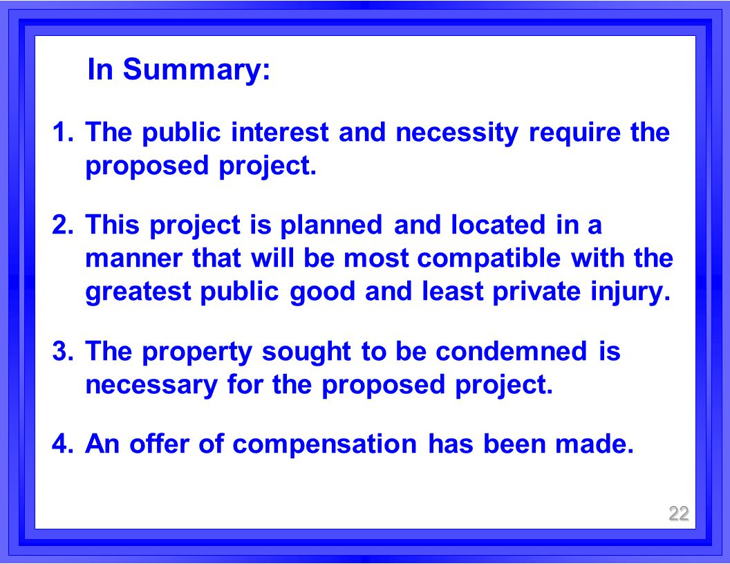 In Summary: 1.The public interest and necessity require the proposed project. 2.This project is planned and located in a manner that will be most comp