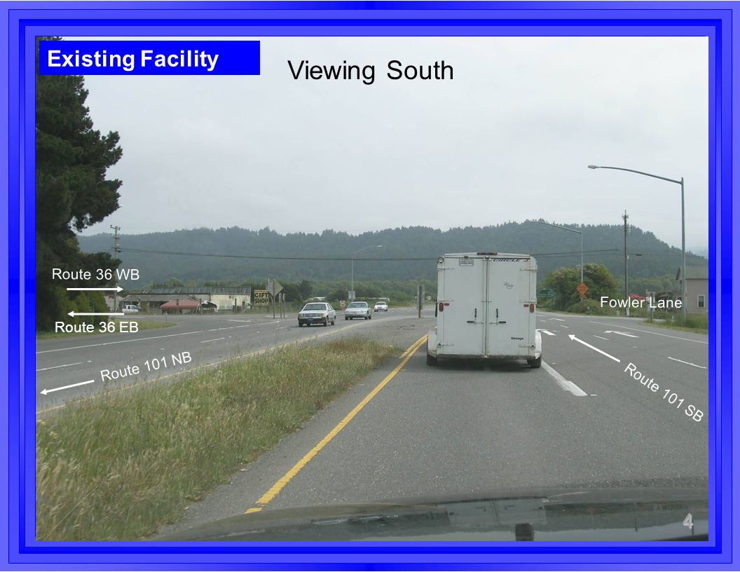 4 Viewing South 4 Route 101 SB Route 101 NB Route 36 WB Existing Facility Route 36 EB Fowler Lane