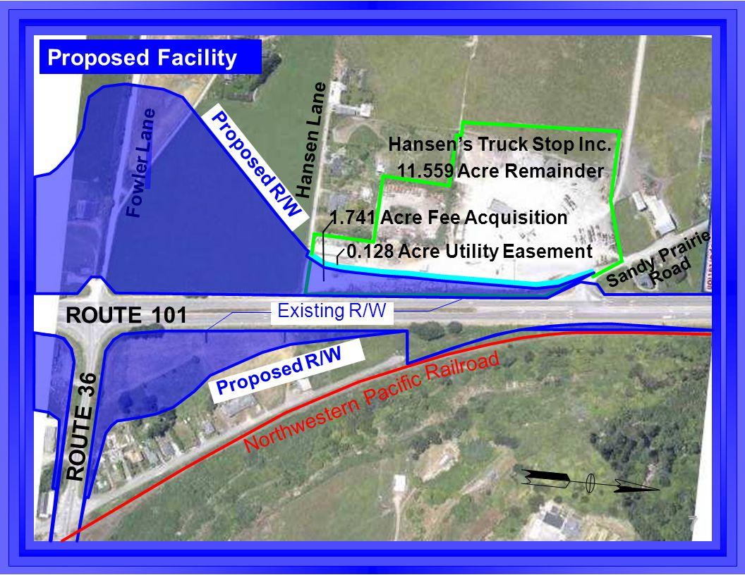 ROUTE 101 ROUTE 36 Proposed Facility 7 Proposed R/W Sandy Prairie Hansen Lane 1.741 Acre Fee Acquisition Hansen's Truck Stop Inc.