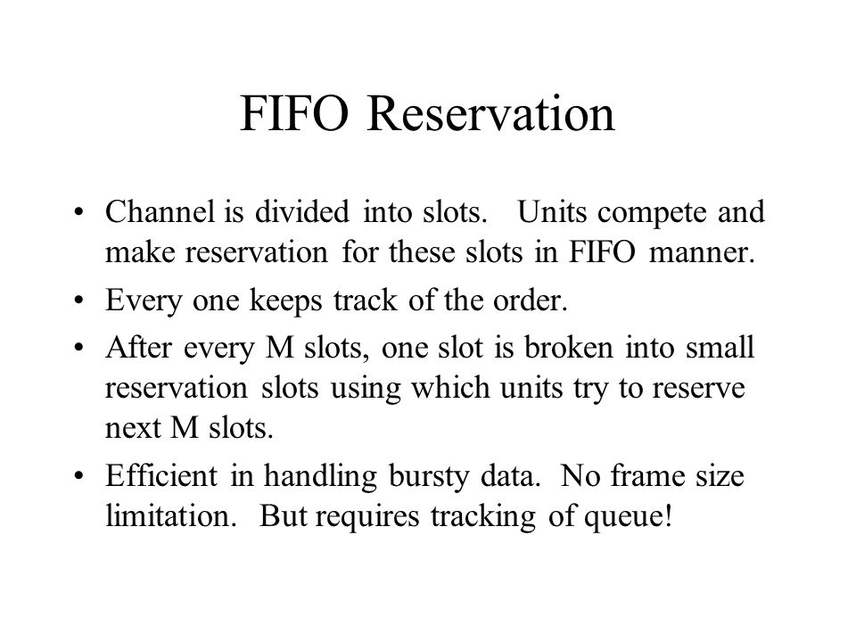 FIFO Reservation Channel is divided into slots. Units compete and make reservation for these slots in FIFO manner. Every one keeps track of the order.