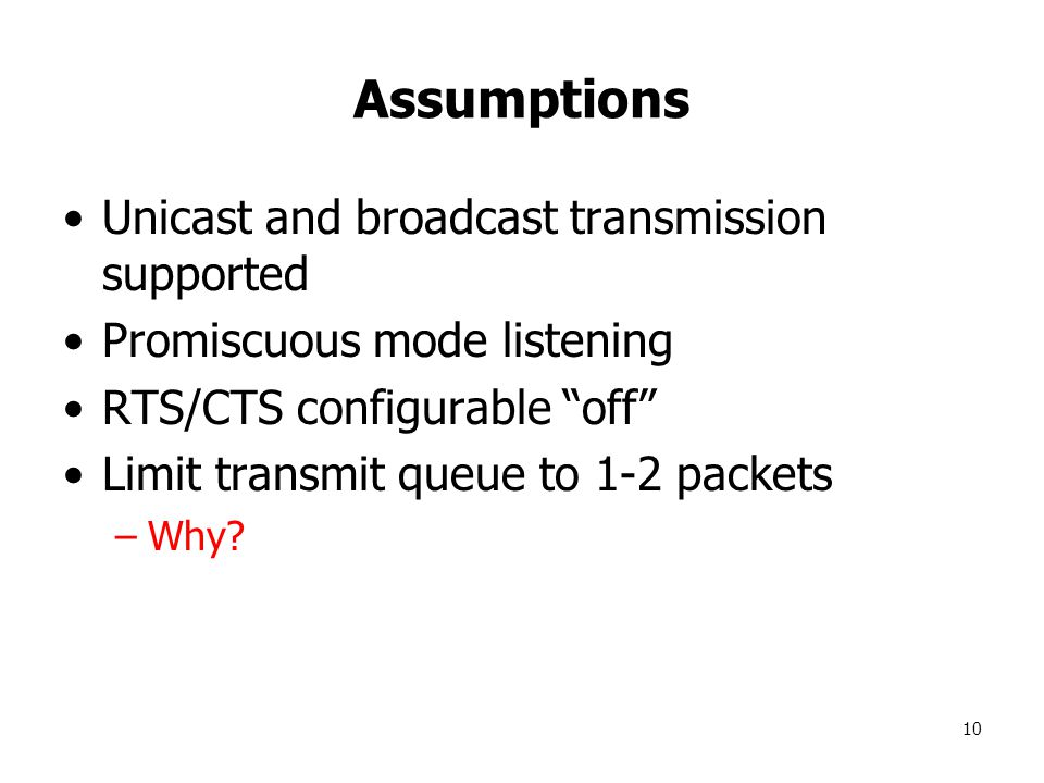 10 Assumptions Unicast and broadcast transmission supported Promiscuous mode listening RTS/CTS configurable off Limit transmit queue to 1-2 packets –Why