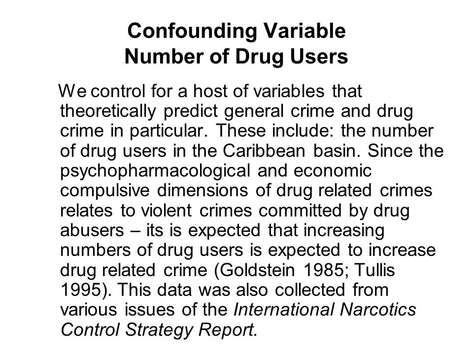 Confounding Variable Number of Drug Users We control for a host of variables that theoretically predict general crime and drug crime in particular.