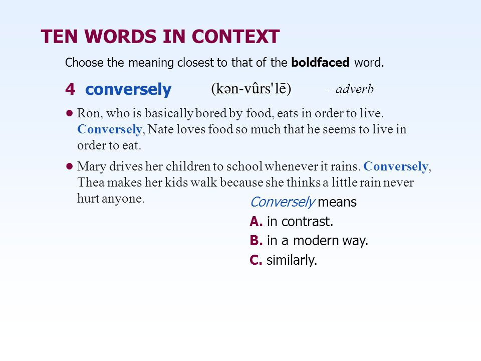 TEN WORDS IN CONTEXT Ron, who is basically bored by food, eats in order to live.