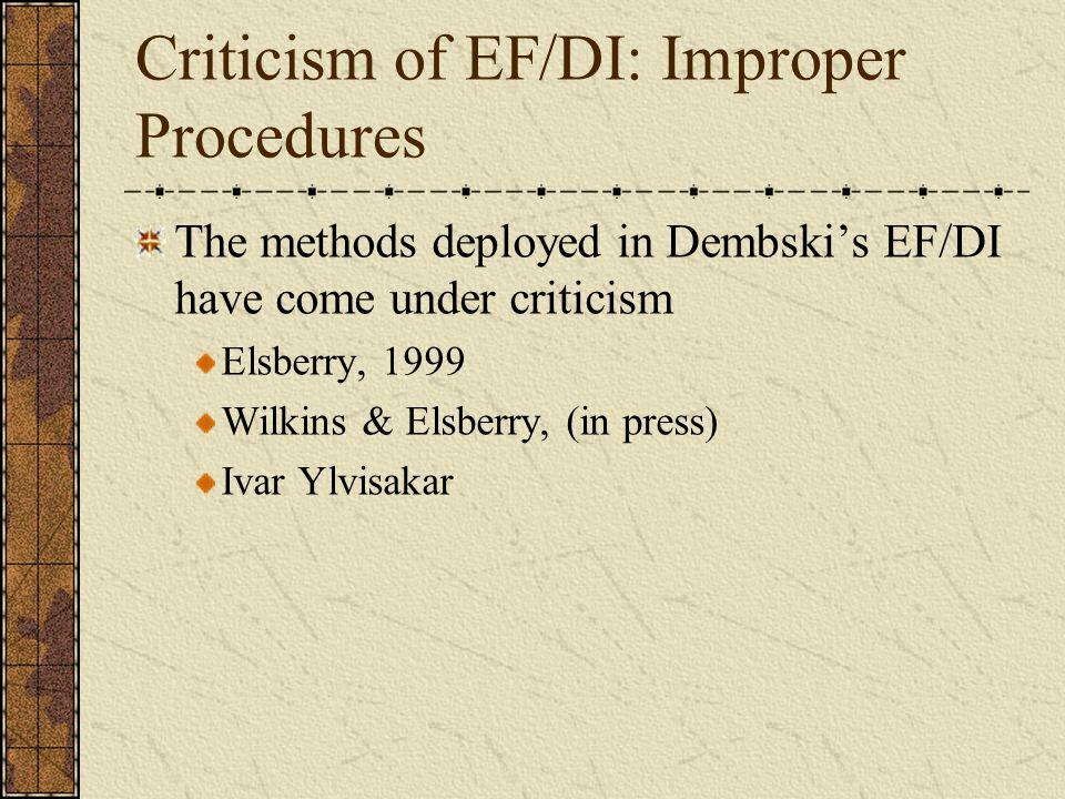 Criticism of EF/DI: Improper Procedures The methods deployed in Dembski's EF/DI have come under criticism Elsberry, 1999 Wilkins & Elsberry, (in press) Ivar Ylvisakar