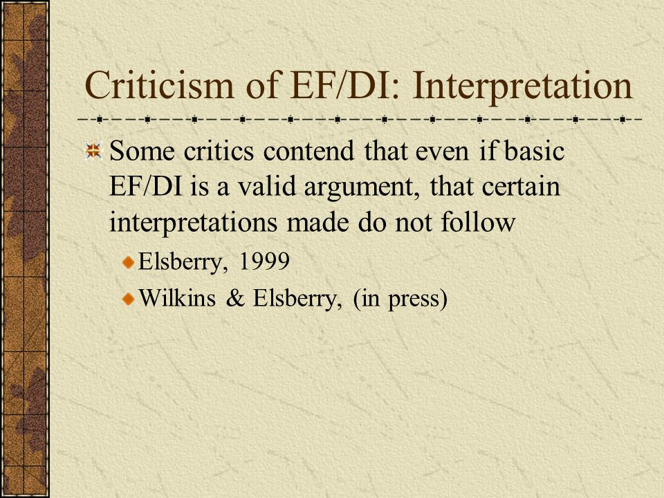 Criticism of EF/DI: Interpretation Some critics contend that even if basic EF/DI is a valid argument, that certain interpretations made do not follow Elsberry, 1999 Wilkins & Elsberry, (in press)