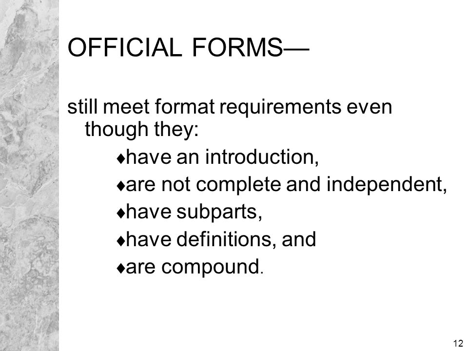 12 OFFICIAL FORMS— still meet format requirements even though they:  have an introduction,  are not complete and independent,  have subparts,  have definitions, and  are compound.