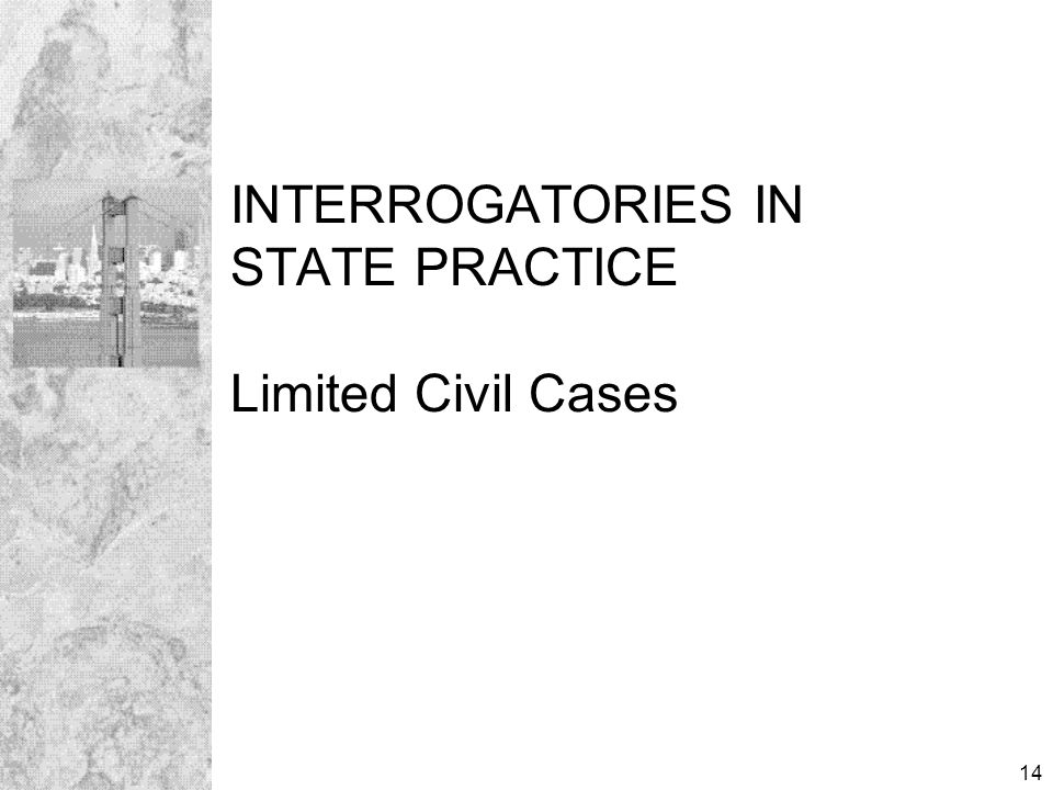 14 INTERROGATORIES IN STATE PRACTICE Limited Civil Cases