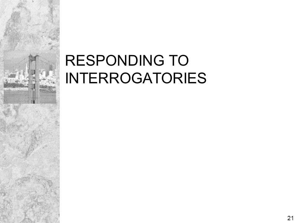 21 RESPONDING TO INTERROGATORIES