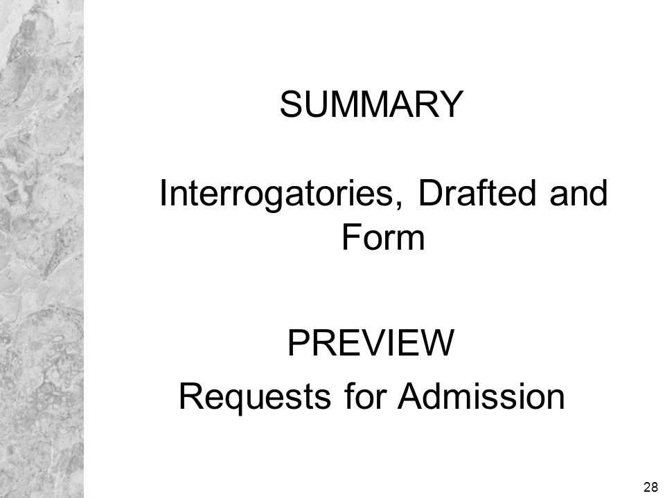 28 SUMMARY Interrogatories, Drafted and Form PREVIEW Requests for Admission SUMMARY Interrogatories, Drafted and Form PREVIEW Requests for Admission