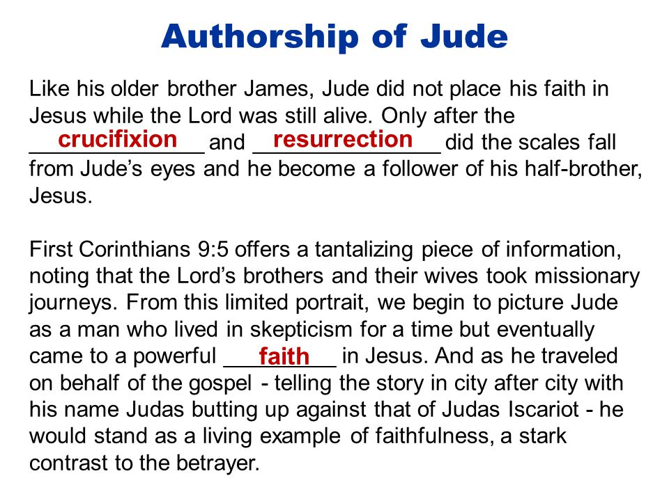 Authorship of Jude Like his older brother James, Jude did not place his faith in Jesus while the Lord was still alive.