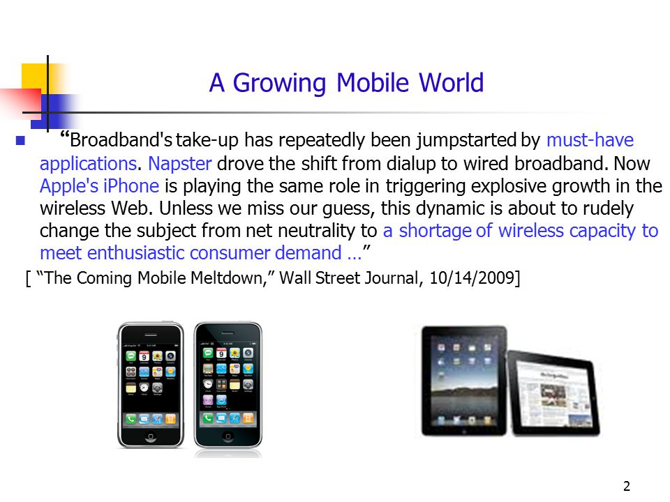 "A Growing Mobile World "" Broadband's take-up has repeatedly been jumpstarted by must-have applications. Napster drove the shift from dialup to wired b"